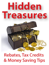Hidden Treasures. Rebates, tax credits and money saving tips